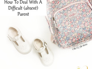 How To Deal With A Difficult (Absent) Parent