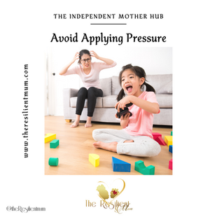 The Independent Mother Hub: Try To Avoid Applying Pressure