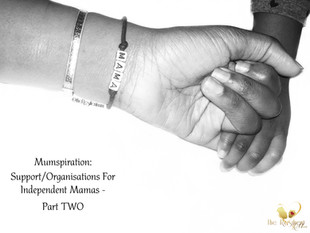 Support/Organisations For Independent Mamas - Part Two