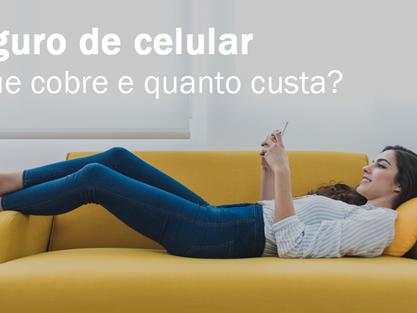 Conhece o seguro para celulares? O que ele cobre, quanto custa?