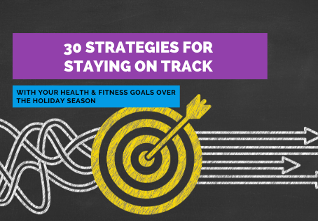 30 Strategies for Staying on Track with Your Health and Fitness Goals over The Holiday Season