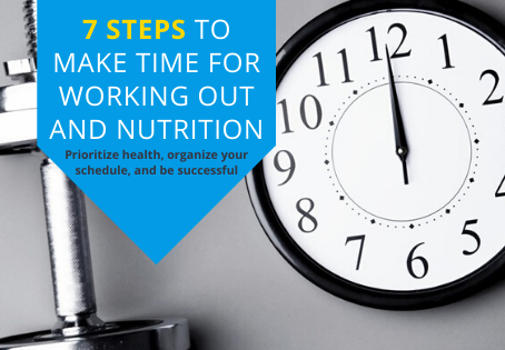 7 Steps To Make Time For Working Out And Nutrition