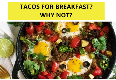 TACOS FOR BREAKFAST? WHY NOT?