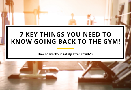 7 key things you need to know going back to the Gym after Covid-19!