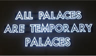 ALL PALACES ARE TEMPORARY PALACES