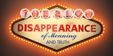 THE SLOW DISAPPEATANCE OF MEANING AND TRUTH