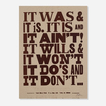 IT WAS & IT IS. IT IS AND IT AIN'T! IT WILLS & IT WON'T IT DO'S AND IT DON'T...