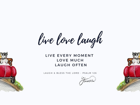 Live (well), Love (much), Laugh(often)