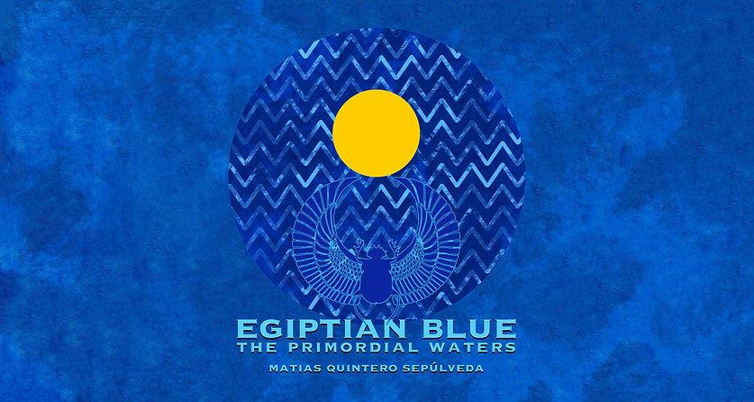 egyptian blue, azul egipcio, The primordial water, Matias Quintero Sepulveda
