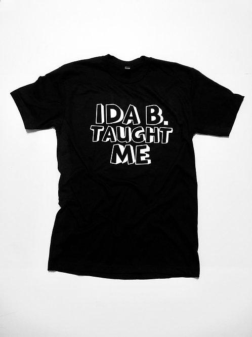 """""""Ida B. Taught Me"""" Tee"""