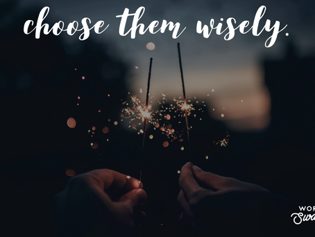 Choose Them Wisely
