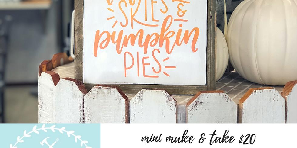 11/3 $20 Mini Farmhouse Sign-Autumn Skies & Pumpkin Pies