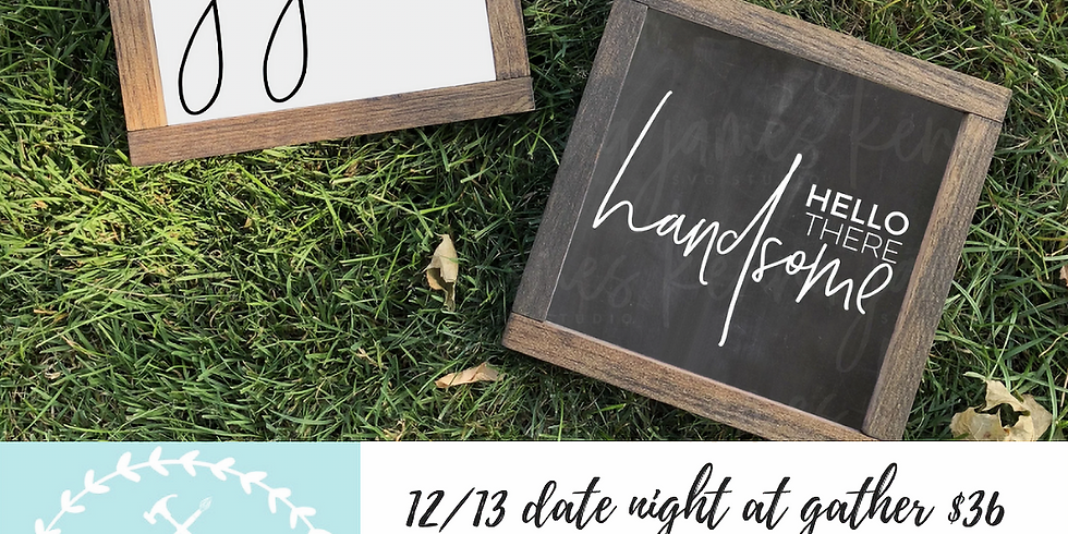 12/13 Date Night at Gather $36