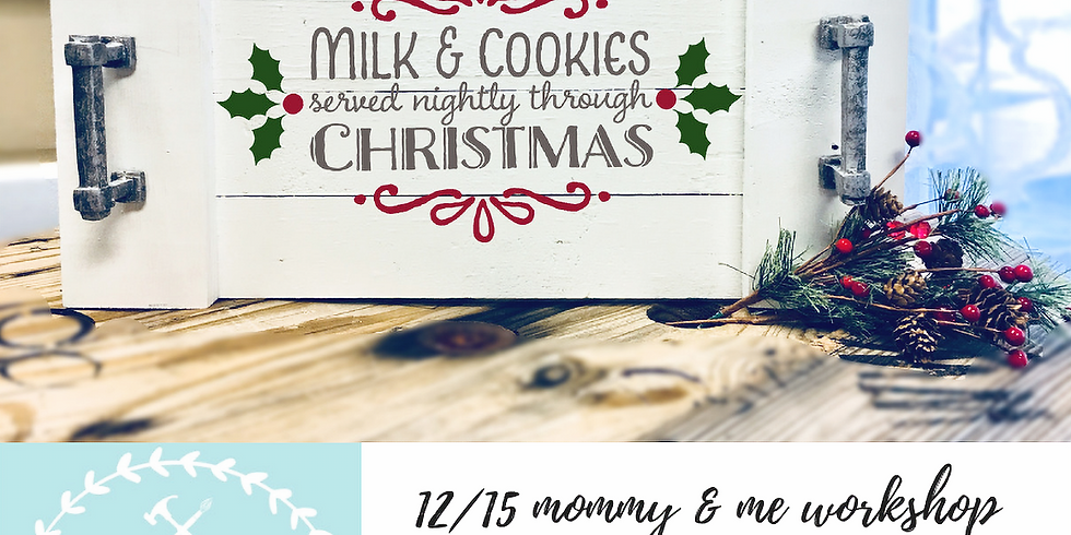 12/15 Mom & Me Workshop- Cookies for Santa Tray
