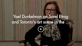 Yael Dunkelman on Sorel Etrog and Toront