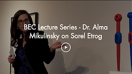 BEC Lecture Series - Dr. Alma Mikulinsky