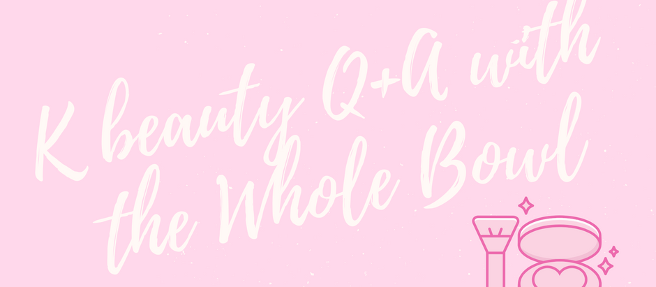 K beauty Q+A with The Whole Bowl