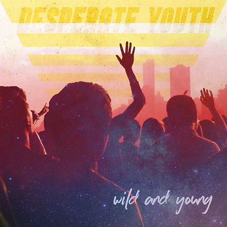 Desperate Youth - Wild and Young