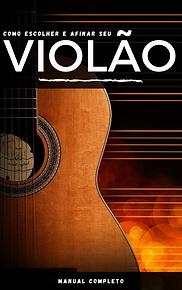 Como escolher e afinar o violão