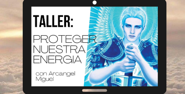Proteger Nuestra Energía con Arcángel Miguel