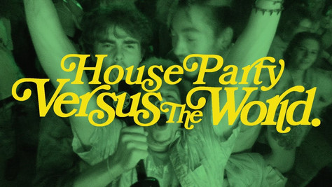 HOUSE PARTY VERSUS THE WORLD