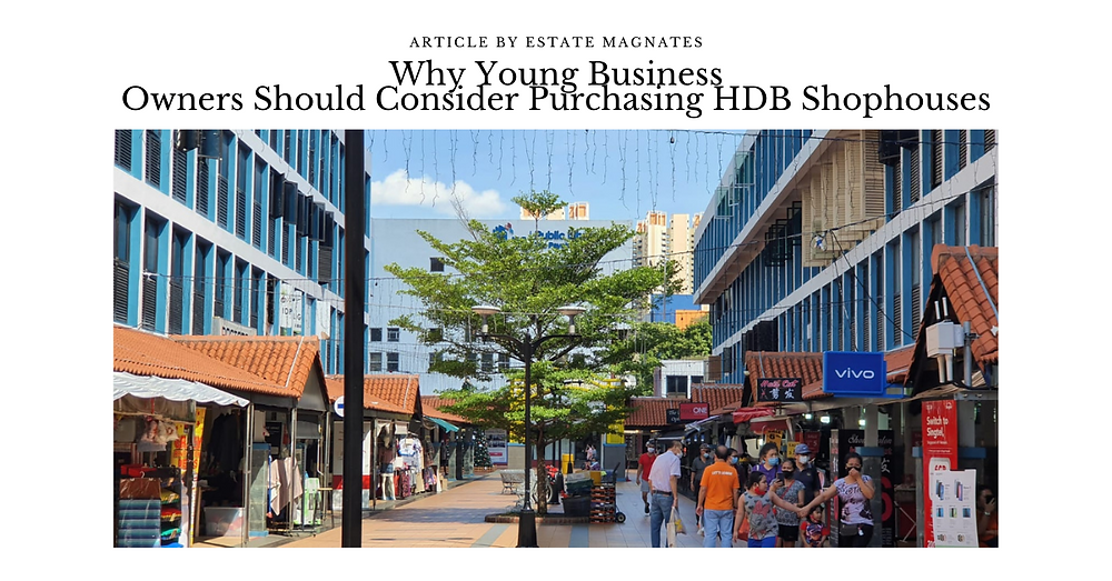 Why Young Business Owners Should Consider Purchasing HDB Shophouses FB