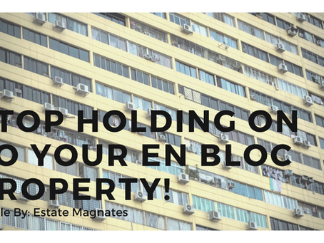Stop Holding on to Your En-Bloc Property!