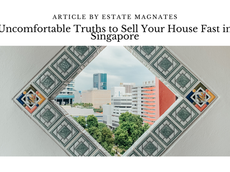 Uncomfortable Truths to Sell Your House Fast in Singapore