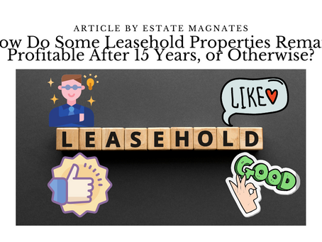 How Do Some Leasehold Properties Remain Profitable After 15 Years, or Otherwise?