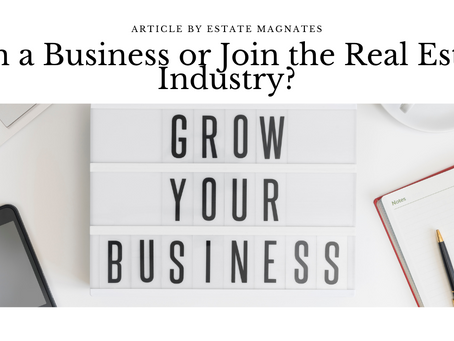 Run a Business or Join the Real Estate Industry?