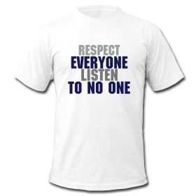 Respect Everyone, Listen To No One