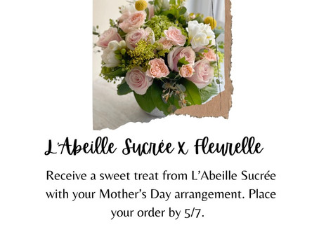 Fleurelle and L'Abeille Sucree for Mother's Day!