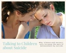 """Talking to Children about Suicide: Why """"silence and secrecy"""" only increase the pain of bereavement b"""