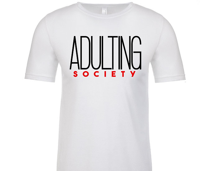 Adulting Society Shirt ( $20 Special)