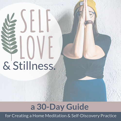 Self-Love & Stillness: A 30-Day Guide to Creating a Home Meditation Practice
