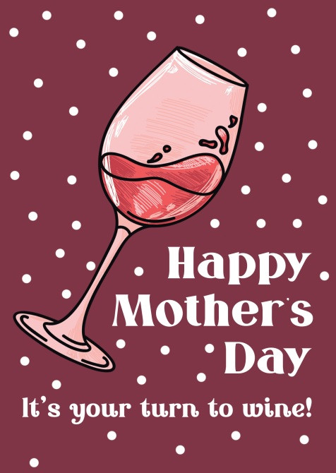 Happy Mother's Day It's Your Turn to Wine! Free Card Download