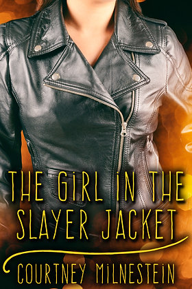 The Girl in the Slayer Jacket by Courtney Milnestein