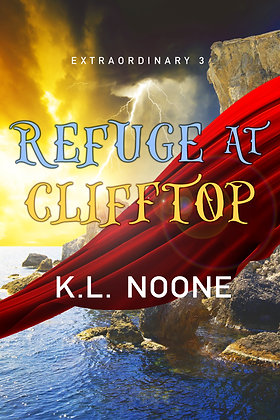 Refuge at Clifftop [Extraordinary Book 3] by K.L. Noone