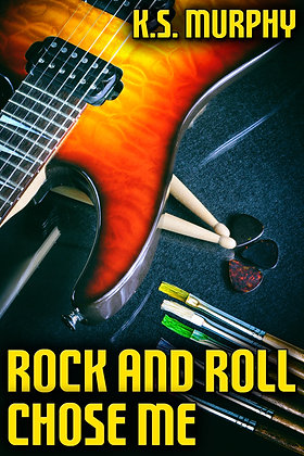 Rock and Roll Chose Me by K.S. Murphy