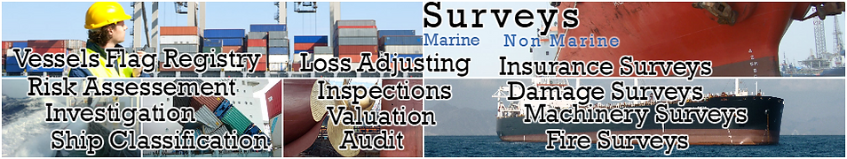 This is our great pleasure to introduce ourselves as a positive part of Surveying, Insurance, Adjusting, Professionals of MarineNon- Marine Industries . It will be our more pleasure that we are able to perform any other activities connected and partly related or different from said Industries,Insurance,P&I,Consultancy, Loss Adjusting ,Surveys,Inspections,Legal Advises, Audit,Risk Assessment, Classification, Flag Registry, Management, Procurement, Chartering, Brokerage, Agency, etc.