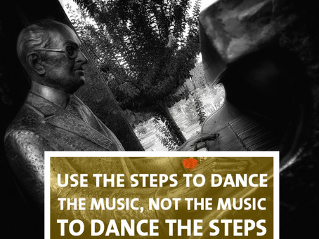 "USE THE ""STEPS"" TO DANCE THE MUSIC, NOT THE MUSIC TO DANCE THE ""STEPS"""