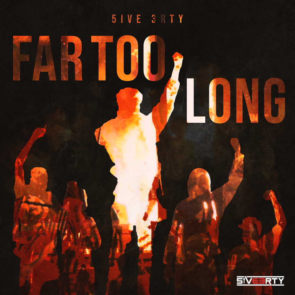 Far too long - 5ive 3rty