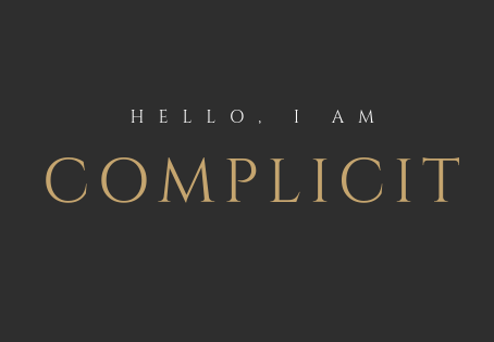 I Have Been Complicit.