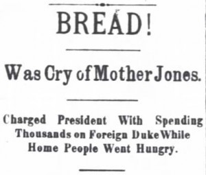 Mother Jones headline in 1908, Cincinnati. She was there for an unemployed workers demonstration,  and not hesitant to blame the President. Jones' speech was blamed for a riot of the unemployed. See our mapping Mother Jones feature for more of Mother Jones' adventures and causes