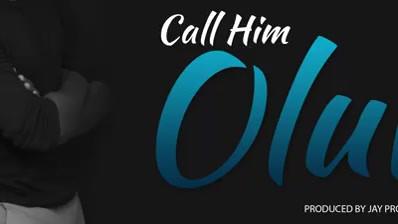 Call Him Oluwa by Pete Dalton
