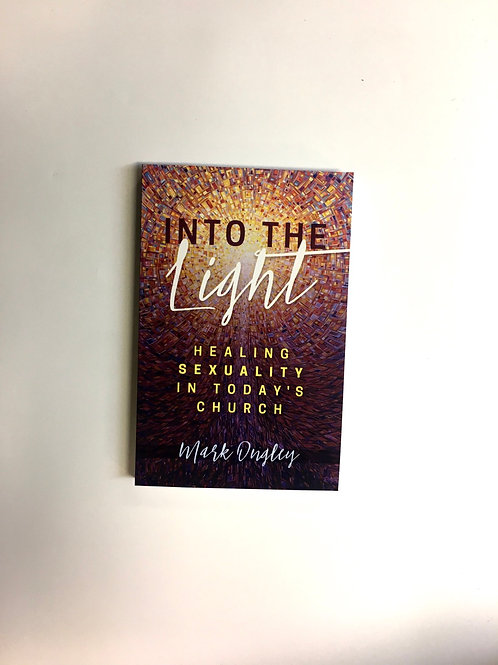 Into the Light: Healing Sexuality in Today's Church