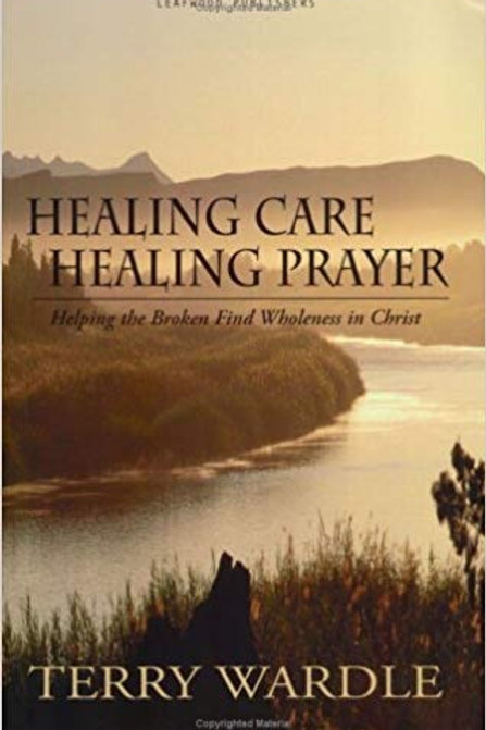 Healing Care Healing Prayer: Helping the Broken Find Wholeness in Christ