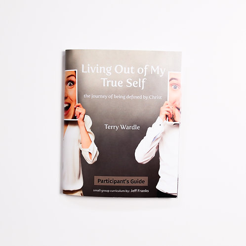 Living Out of My True Self   Participant Book