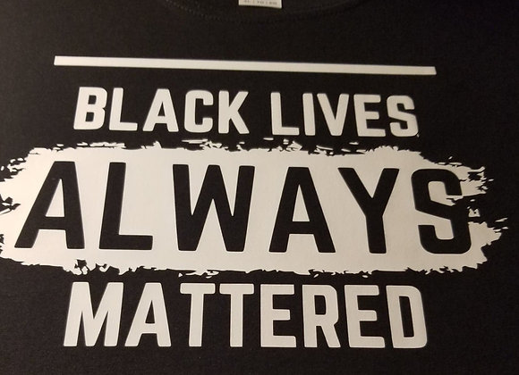 BLACK LIVES ALWAYS MATTERED