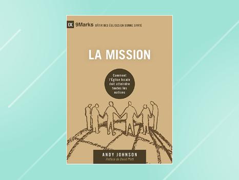La mission : comment l'Église locale doit atteindre toutes les nations – Recension